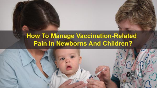 नवजात शिशुओं और बच्चों में टीकाकरण से संबंधित दर्द को कैसे प्रबंधित करें?