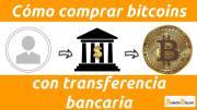 Cómo comprar bitcoins con transferencia bancaria