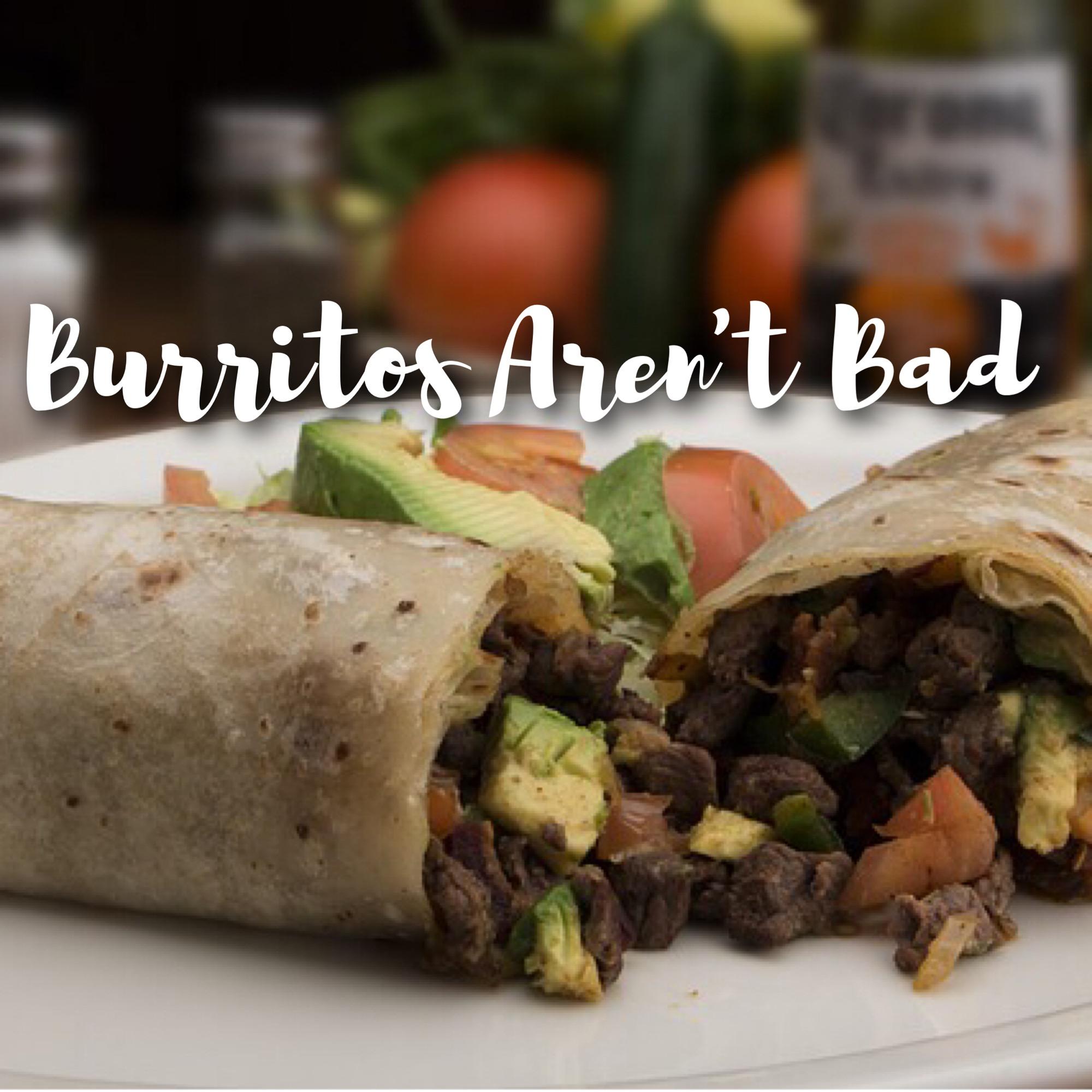 Burritos Aren't Bad