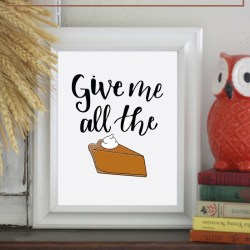 Give Me All The Pie Thanksgiving Printable