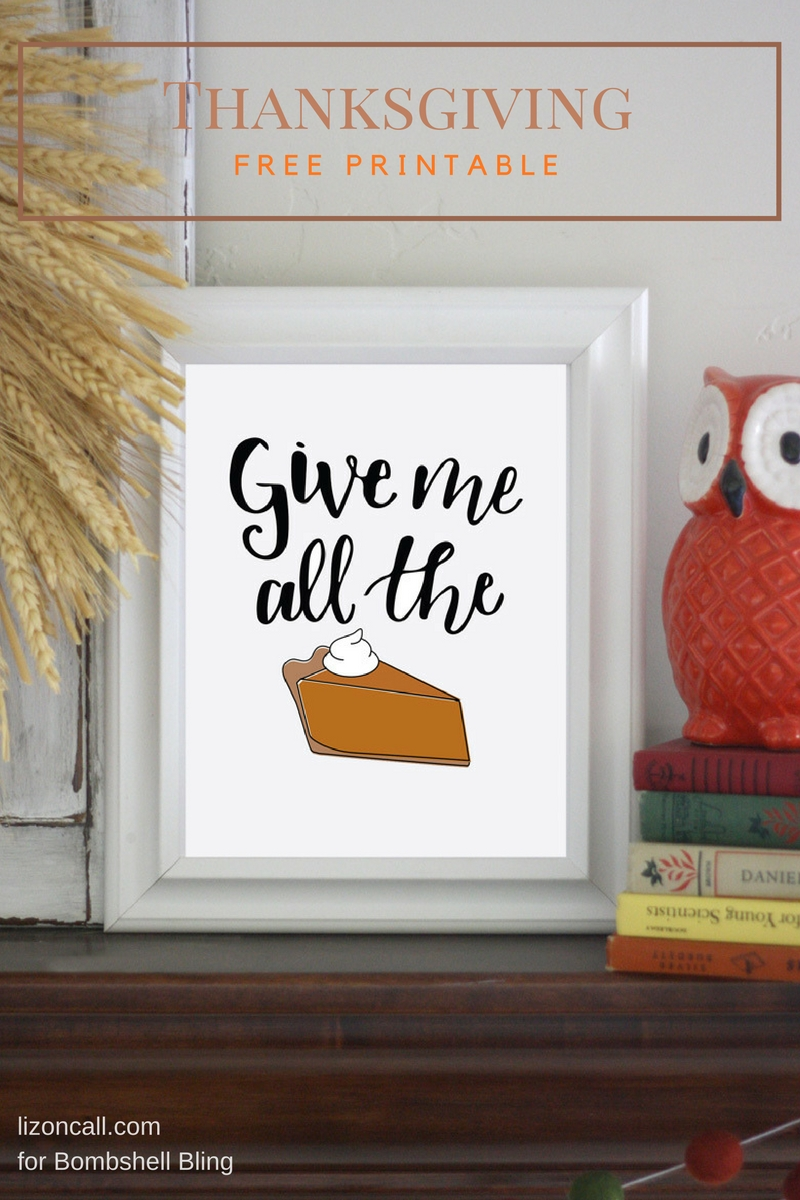 Download this give me all the pie free thanksgiving printable for your Thanksgiving dessert table.