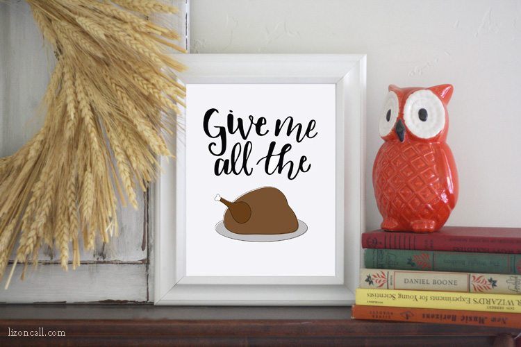 Give me all the turkey free thanksgiving print available at lizoncall.com