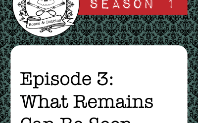 The Bones & Bobbins Podcast, Season 1, Episode 03: What Remains Can Be Seen