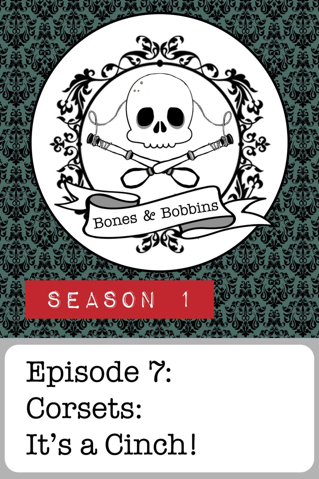 The Bones & Bobbins Podcast, Season 1, Episode 07: Corsets: It's a Cinch!