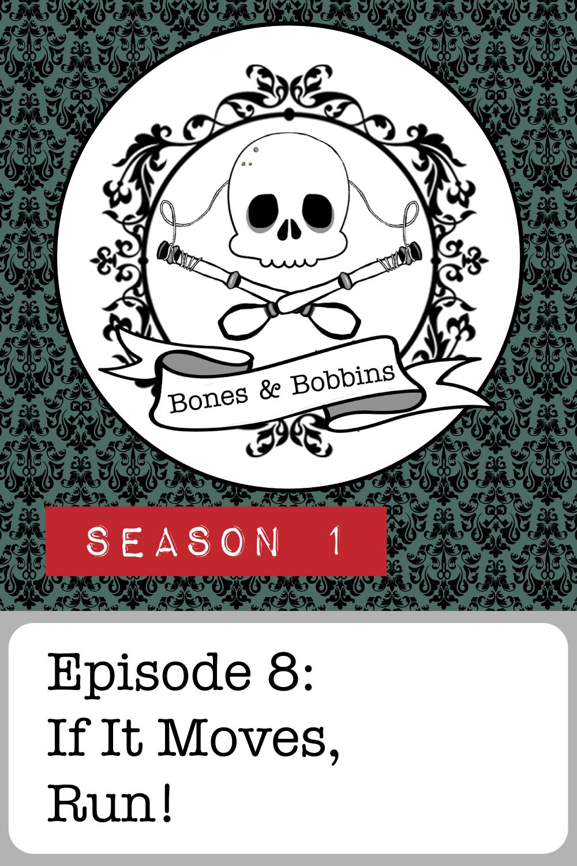 The Bones & Bobbins Podcast, Season 1, Episode 08: If It Moves, Run!