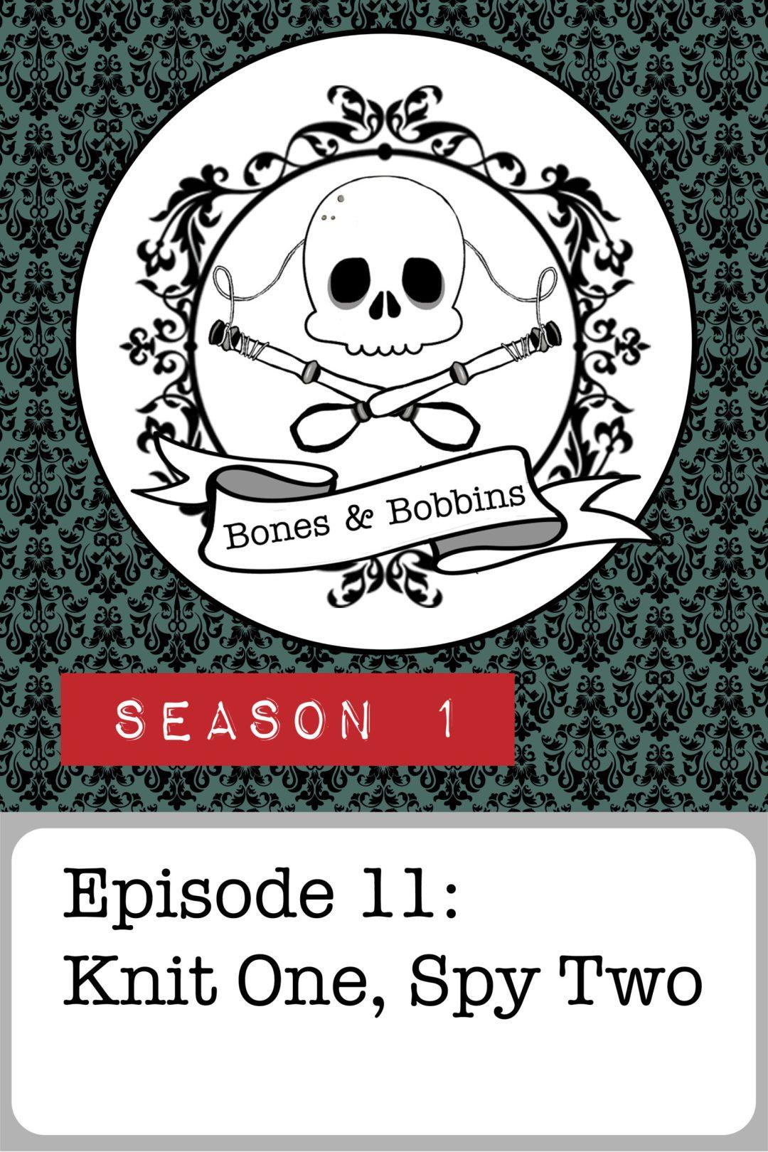 The Bones & Bobbins Podcast, Season 1, Episode 11: Knit One, Spy Two