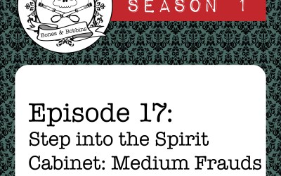 The Bones & Bobbins Podcast, Season 1, Episode 17: Step into the Spirit Cabinet: Medium Frauds and Cottingley Fairies