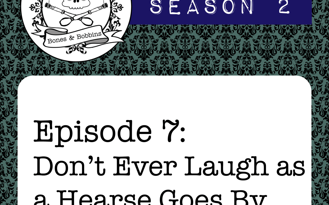 The Bones & Bobbins Podcast, Season 2, Episode 07: Don't Ever Laugh as a Hearse Goes By