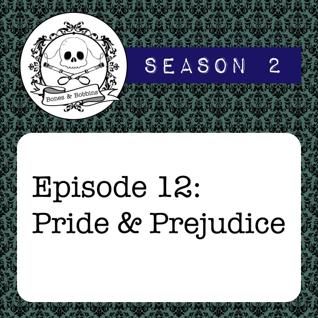 The Bones & Bobbins Podcast, Season 2, Episode 12: Pride & Prejudice