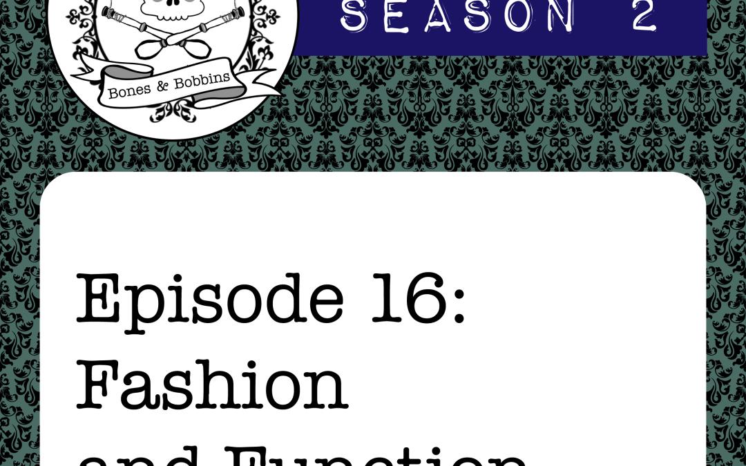 The Bones & Bobbins Podcast, Season 2, Episode 16: Fashion and Function