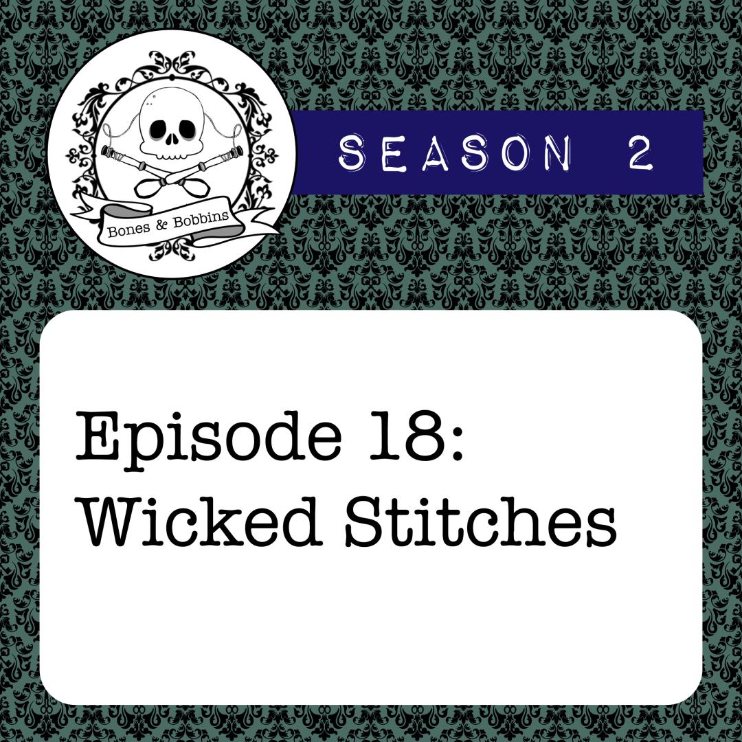 The Bones & Bobbins Podcast, Season 2, Episode 18: Wicked Stitches