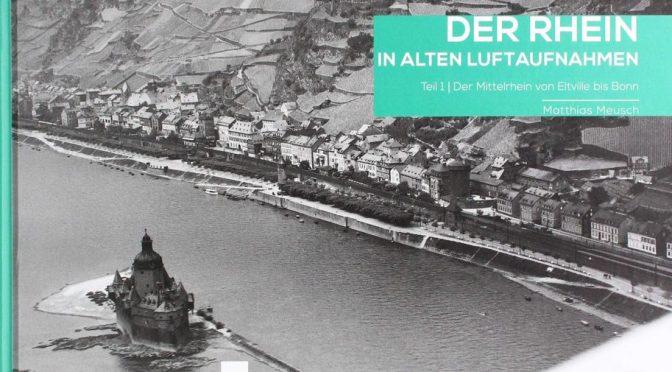 Der Rhein in alten Luftaufnahmen: von Eltville bis Bonn
