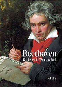 Beethoven: Sein Leben in Wort und Bild