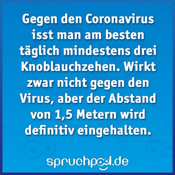 Gegen den Coronavirus isst man am besten täglich mindestens drei Knoblauchzehen. Wirkt zwar nicht gegen den Virus, aber der Abstand von 1,5 Metern wird definitiv eingehalten.