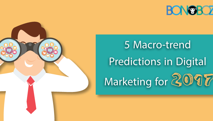 5 Macro-trend Predictions in Digital Marketing for 2017