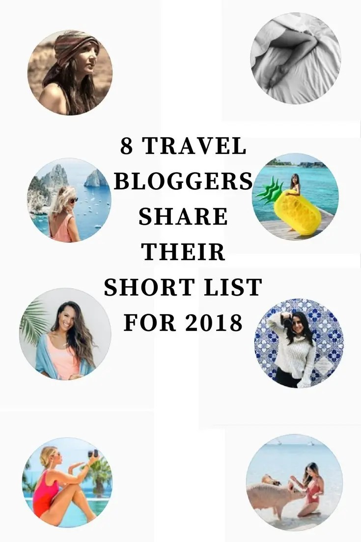 8 TRAVEL BLOGGERS SHARE THEIR SHORT LIST FOR 2018