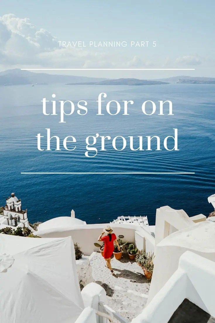 Travel Planning Part 5: Tips for On Ground
