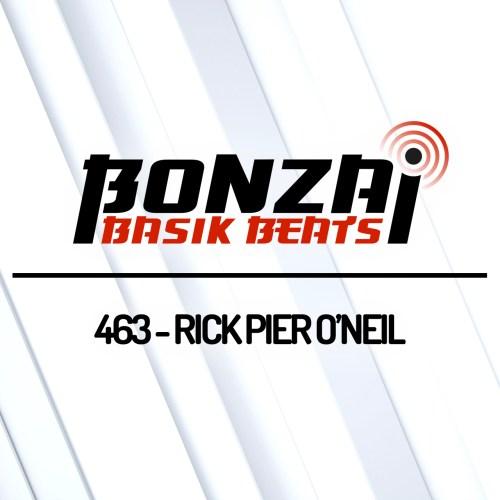 Bonzai Basik Beats 463 – mixed by Rick Pier O'Neil