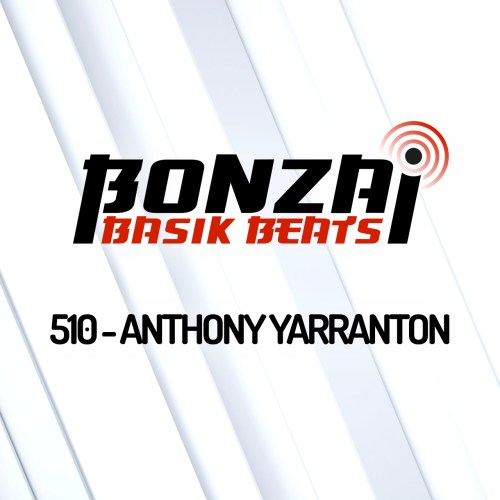 Bonzai Basik Beats 510 – mixed by Anthony Yarranton