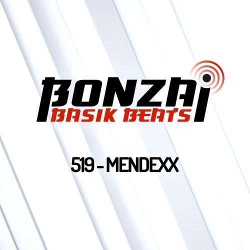 Bonzai Basik Beats 519 – mixed by Mendexx