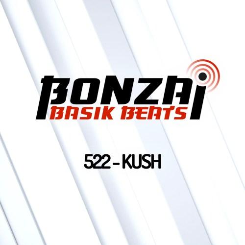 Bonzai Basik Beats 522 – mixed by Kush