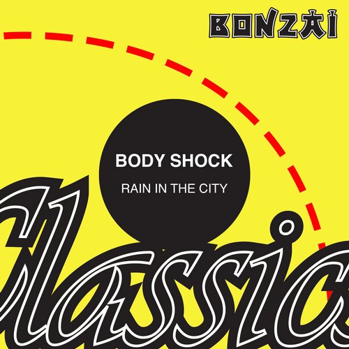 Body Shock – Rain In The City (Original Release 2001 Bonzai Records Cat No. BR-2001-172)