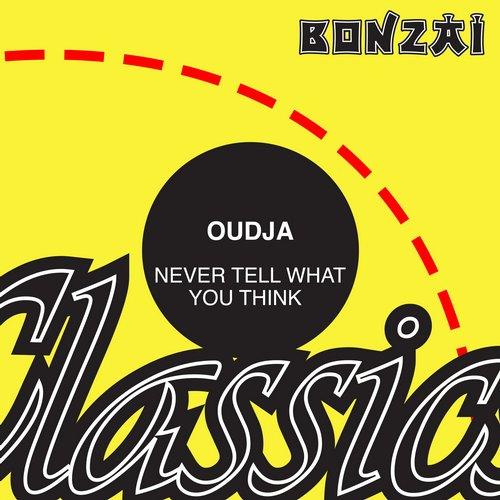 Oudja – Never Tell What You Think (Original Release 1999 Bonzai Trance Progressive Cat No. BTP6199)
