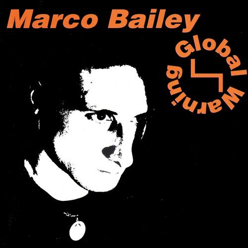 DJ Marco Bailey – Global Warning (Original Release 1997 Bonzai Records Cat No. BR CD 97005)