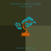 FRAN NAVAEZ – FEELING (BONZAI BASIKS)