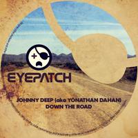 JOHNNY DEEP (AKA YONATHAN DAHAN) – DOWN THE ROAD (EYEPATCH RECORDINGS)