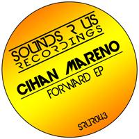 CIHAN MARENO – FORWARD EP (SOUNDS R US RECORDINGS)