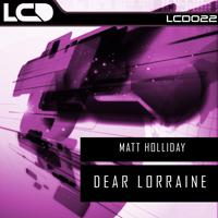MATT HOLLIDAY – DEAR LORRAINE (L*C*D* RECORDINGS)