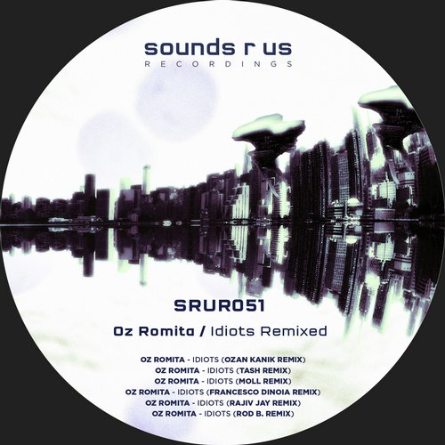 OZ ROMITA – IDIOTS – REMIXED (SOUNDS R US RECORDINGS)