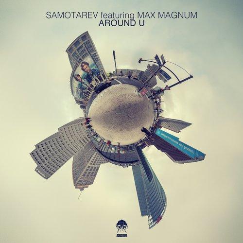 SAMOTAREV featuring MAX MAGNUM – AROUND U (BONZAI PROGRESSIVE)