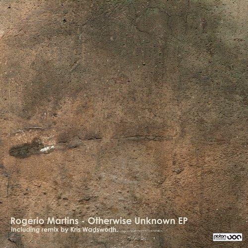 ROGERIO MARTINS – OTHERWISE UNKNOWN EP (PISTON RECORDINGS)