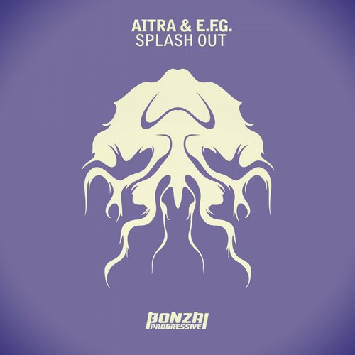 AITRA & E.F.G. – SPLASH OUT (BONZAI PROGRESSIVE)