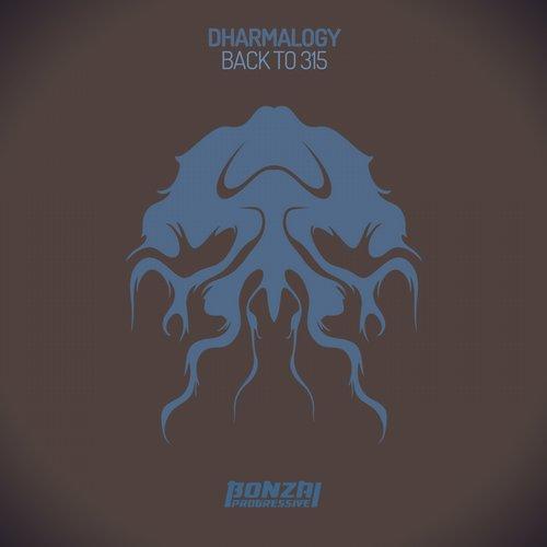 DHARMALOGY – BACK TO 315 (BONZAI PROGRESSIVE)