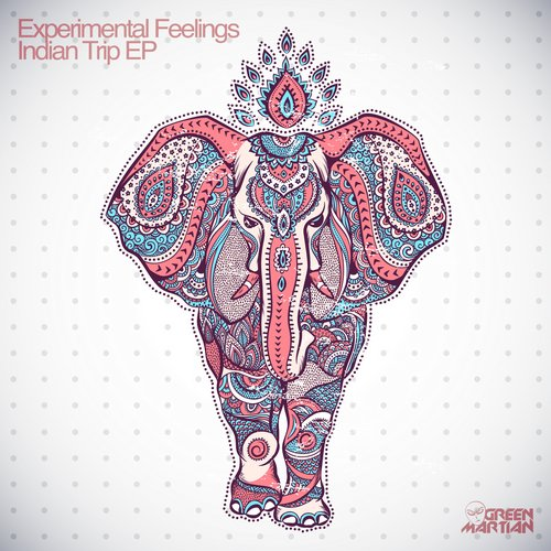 EXPERIMENTAL FEELINGS – INDIAN TRIP EP (GREEN MARTIAN)
