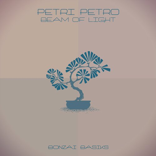 PETRI PETRO – BEAM OF LIGHT EP (BONZAI BASIKS)