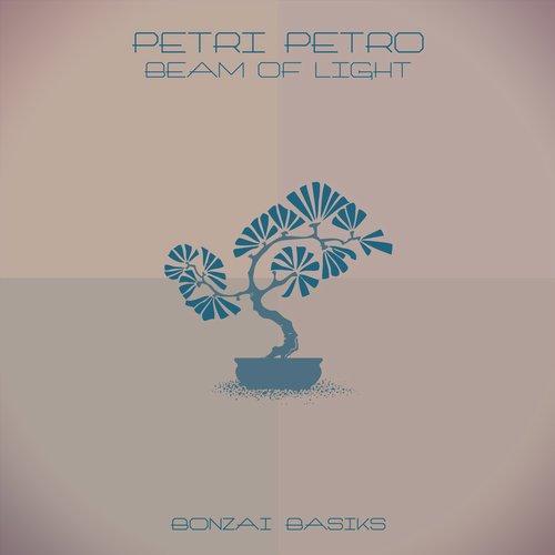 PETRI PETRO – BEAM OF LIGHT EP (BONZAI BASIKS)
