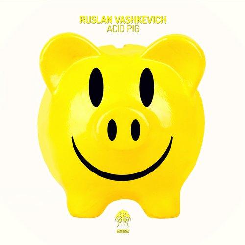 RUSLAN VASHKEVICH – ACID PIG (BONZAI PROGRESSIVE)