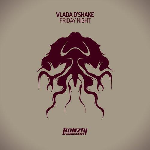 VLADA D'SHAKE – FRIDAY NIGHT (BONZAI PROGRESSIVE)