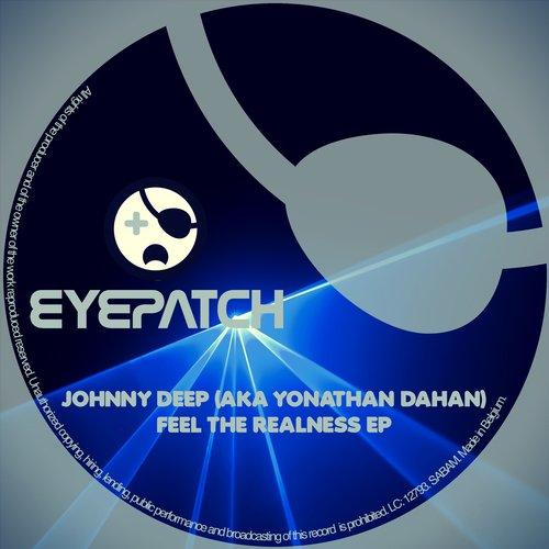 JOHNNY DEEP (AKA YONATHAN DAHAN) – FEEL THE REALNESS EP (EYEPATCH RECORDINGS)