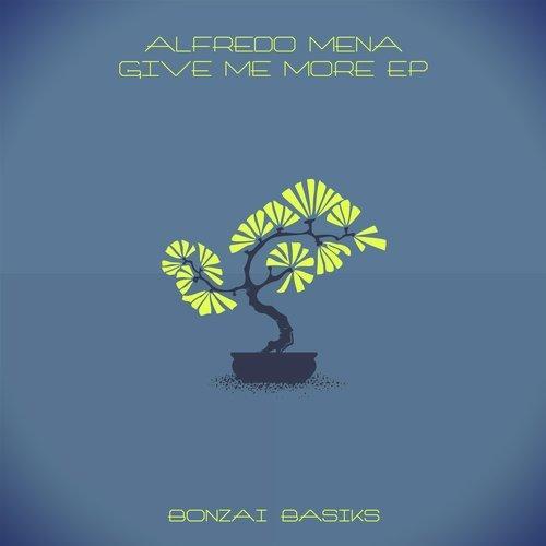 ALFREDO MENA – GIVE ME MORE EP (BONZAI BASIKS)