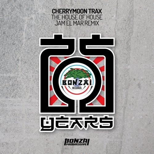 CHERRYMOON TRAX – THE HOUSE OF HOUSE – JAM EL MAR REMIX (BONZAI PROGRESSIVE)