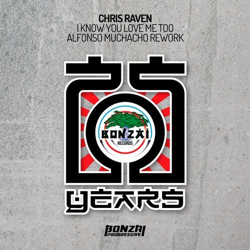 CHRIS RAVEN – I KNOW YOU LOVE ME TOO – ALFONSO MUCHACHO REMIX (BONZAI PROGRESSIVE)