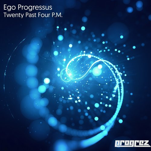 EGO PROGRESSUS – TWENTY PAST FOUR P.M. (PROGREZ)