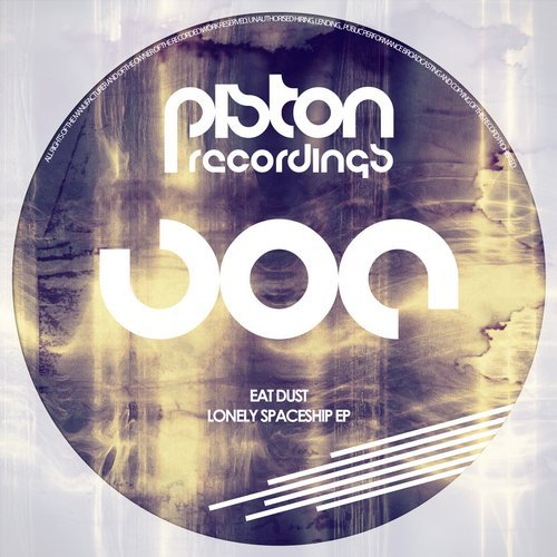 EAT DUST – LONELY SPACESHIP EP (PISTON RECORDINGS)
