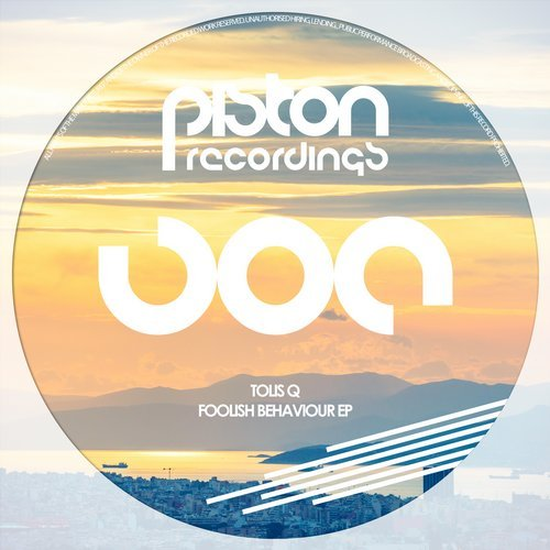 TOLIS Q – FOOLISH BEHAVIOUR EP (PISTON RECORDINGS)