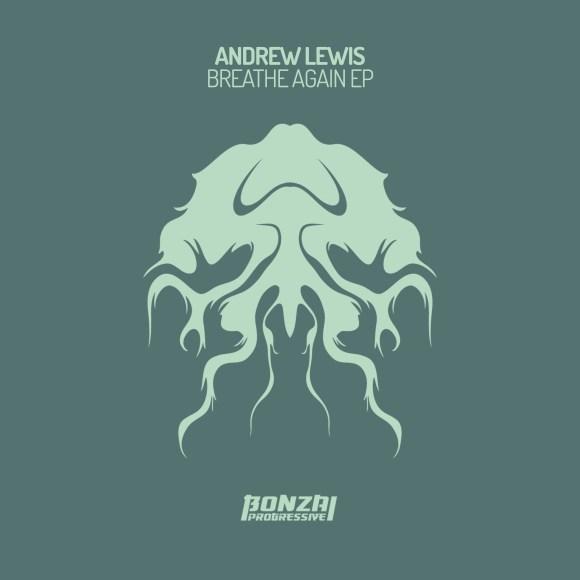 ANDREW LEWIS – BREATHE AGAIN EP (BONZAI PROGRESSIVE)